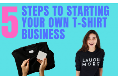 5 Steps to Starting your own T-Shirt Business