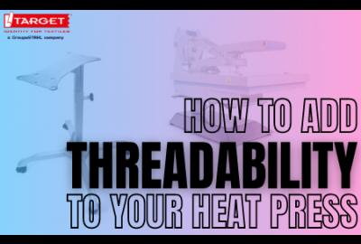 Add Threadability™ To Your Heat Press