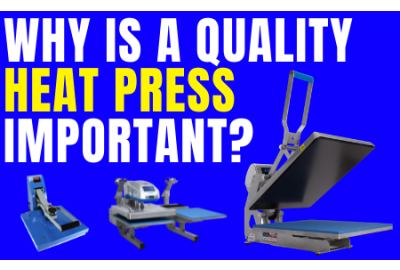 Why is a Quality Heat Press Important?